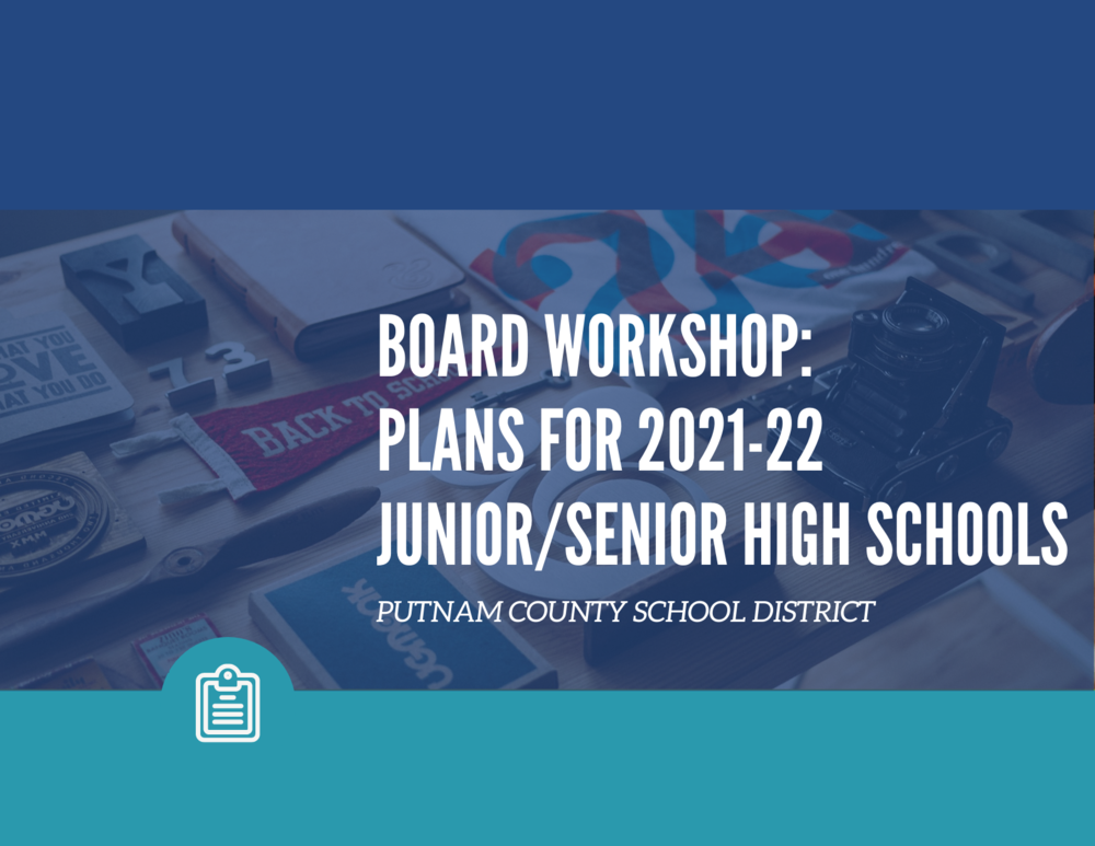 Board Workshop: Plans for 2021-22  Junior/Senior High Schools